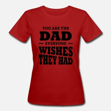 Graduation You are the dad everyone wishes they had - Frauen Bio-T-Shirt