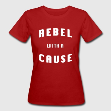 Rebel with a cause! - Women's Organic T-Shirt