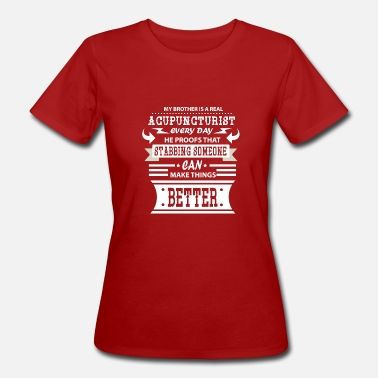 Acupuncture Acupuncturist Bro Acupuncture Brother - Women's Organic T-Shirt