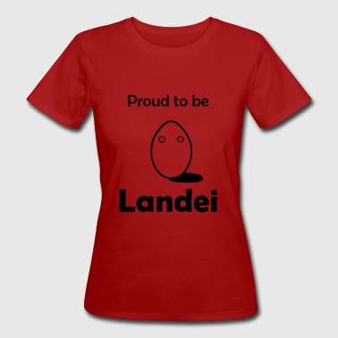 Proud to be Landei - Frauen Bio-T-Shirt