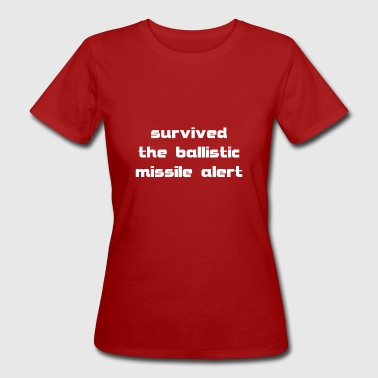 survived the ballistic missile alert - Women's Organic T-Shirt