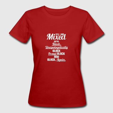 Mixed with Black - Black History - Stolz - Pride - Frauen Bio-T-Shirt