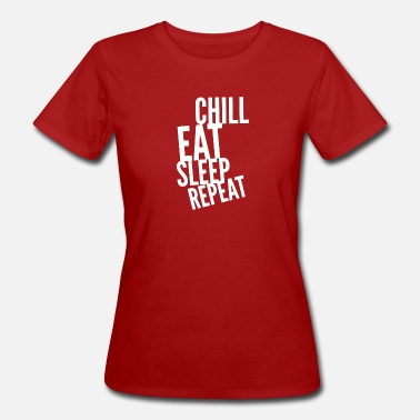 Chill Eat Sleep Repeat - Women's Organic T-Shirt