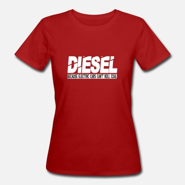 Diesel because electric cars cant roll coals - Frauen Bio T-Shirt
