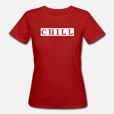 Chiller chill chill chill-out - T-shirt bio Femme