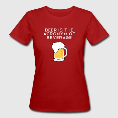 Beer is the acronym of Drink Shirt English - Women's Organic T-Shirt