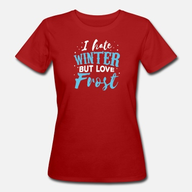 Winter I hate winter but i love frost - Women's Organic T-Shirt