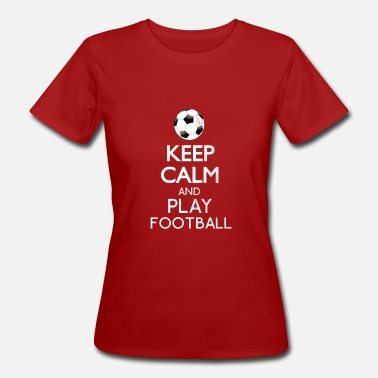 Keep Calm And Play Football Keep calm and play football. - Women's Organic T-Shirt