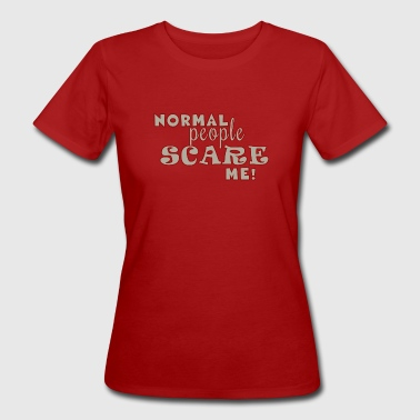 Normal People Scare Me - Women's Organic T-shirt