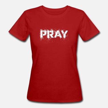 Distress Pray distressed - Women's Organic T-Shirt