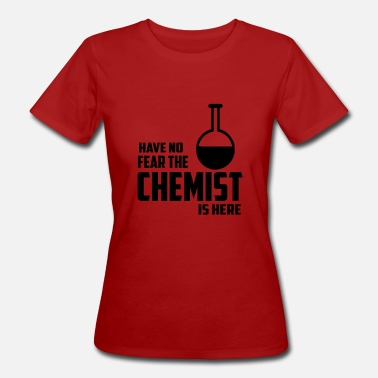 Fear Quotes have no fear the chemist quote - Women's Organic T-Shirt