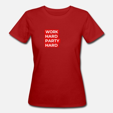 Party Work Hard Work hard, party hard - Frauen Bio-T-Shirt