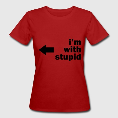 Im With Stupid im con estúpido - idea de regalo - Camiseta ecológica mujer