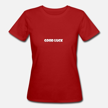 Good Luck good luck - Frauen Bio-T-Shirt