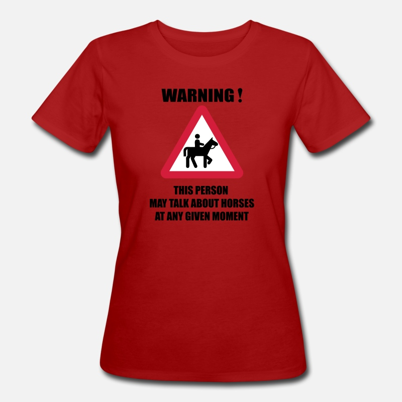 Funny T-Shirts - Warning - this person may talk about Horses  - Women's Organic T-Shirt dark red