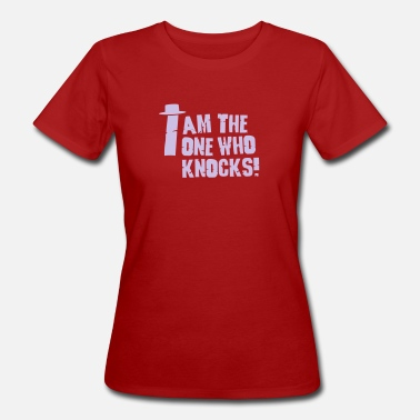 I Am The One Who Knocks I am the one who knocks / i'm the one who knocks - Women's Organic T-Shirt