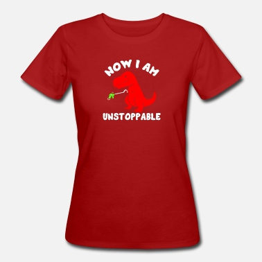 Now Now I Am Unstoppable Funny T Rex Tee Shirt - Women's Organic T-Shirt