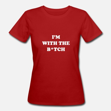The Force I m with the bitch - Vrouwen bio T-shirt
