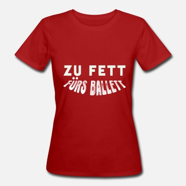 Too Fat for Ballet, Funny Quote, Gift - Women's Organic T-Shirt