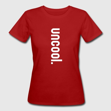 Uncool not cool - Women's Organic T-Shirt