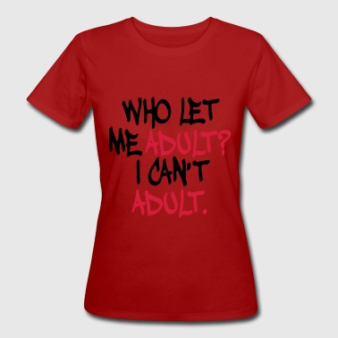 Who Let me Adult - Women's Organic T-shirt