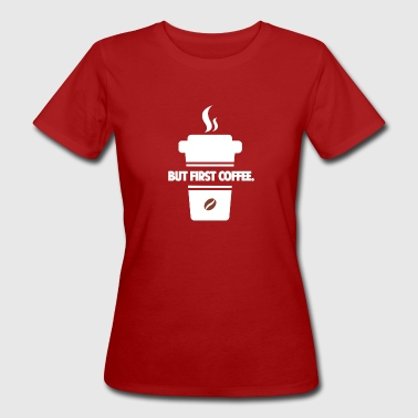 But first coffee - Women's Organic T-shirt