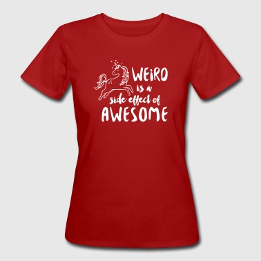 Weird is a side effect of awesome - Frauen Bio-T-Shirt