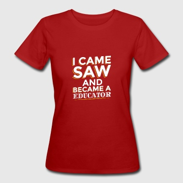 I Came  e divenne un EDUCATORE - T-shirt ecologica da donna