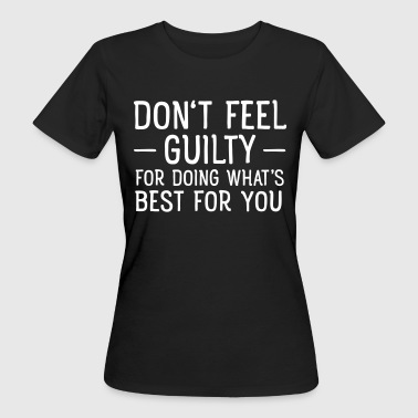 Don't Feel Guilty For Doing What's Good For You - Women's Organic T-shirt
