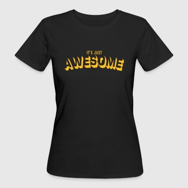 just awesome - Women's Organic T-shirt