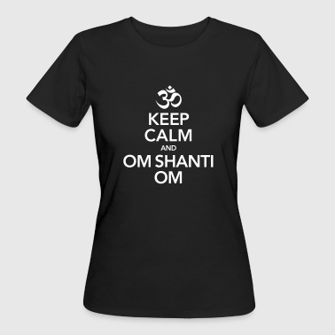 Keep Calm And Om Shanti Om - Women's Organic T-shirt