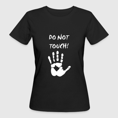 do not touch! - Women's Organic T-shirt