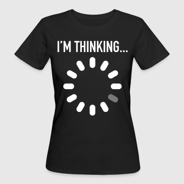I'm Thinking... Engineer / Geek / Developer - Women's Organic T-shirt