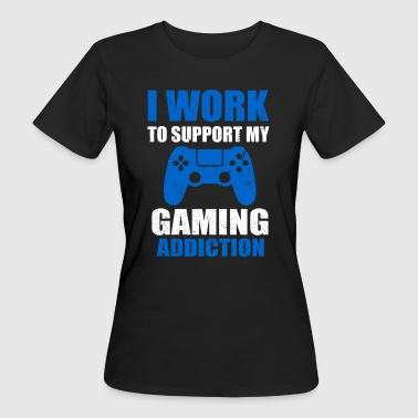 I WORK TO SUPPORT MY GAMING ADDICTION - Camiseta ecológica mujer