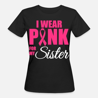 Pink Ribbon I wear pink for my sister - Vrouwen Bio-T-shirt