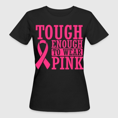 Tough enough to wear pink - Vrouwen Bio-T-shirt