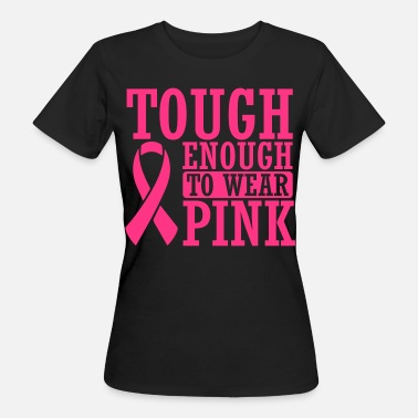 Pink Ribbon Tough enough to wear pink - Vrouwen Bio-T-shirt