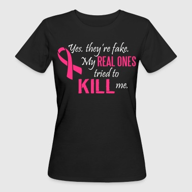 Yes, they're fake. My real ones tried to kill me - Vrouwen Bio-T-shirt