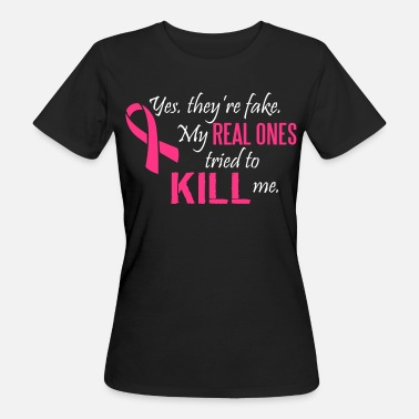 Breast Cancer Month Yes, they're fake. My real ones tried to kill me - Økologisk T-skjorte for kvinner