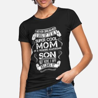 Awesome Son Super Cool Mom Of A Freaking Awesome Son - Women's Organic T-Shirt