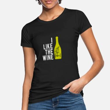 Label I like the wine Tee not the label Shirt LGBT Pride - Women's Organic T-Shirt