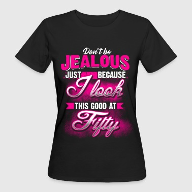 50 - Geburtstag - Don't be jealous - EN - Vrouwen Bio-T-shirt