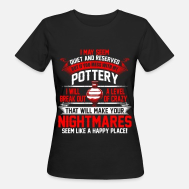 Pottery Level of Crazy – Pottery –EN - Women's Organic T-Shirt