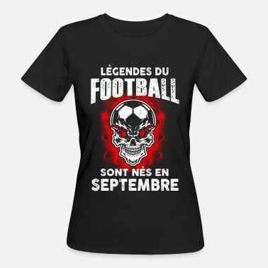 Football Septembre - Anniversaire - Football - Légende - FR - Camiseta ecológica mujer