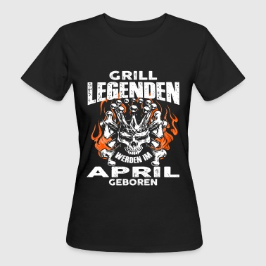 April - Geburtstag - Grill - Legende - DE - Frauen Bio-T-Shirt