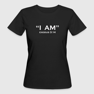 Exodus I AM EXODUS 3:14 I AM CHRISTIANITY BIBLE GOD - Women's Organic T-Shirt