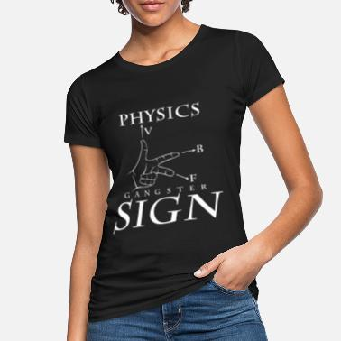 Gangster Physics Gangster Sign Cool Physicist Gift - Women's Organic T-Shirt