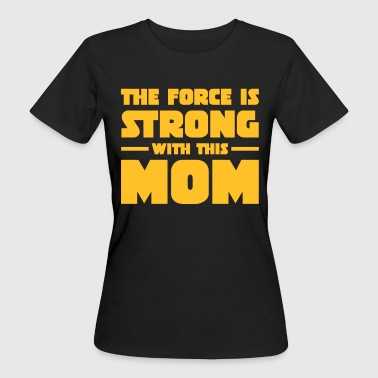 The Force Is Strong With This Mom - Frauen Bio-T-Shirt