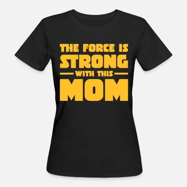 Strong The Force Is Strong With This Mom - T-shirt bio Femme