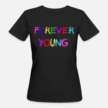 Forever Young Young - Camiseta ecológica mujer